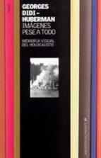 imagenes pese a todo: memoria visual del holocausto georges didi huberman 9788449316531
