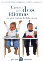 crecer con dos idiomas: una guia practica del bilingüismo una cunningham andersson staffan andersson 9788449320231