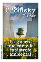 la guerra nuclear y la catastrofe ambiental noam chomsky laray polk 9788449328831