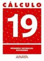 calculo 19: numeros decimales. divisiones 9788466715331