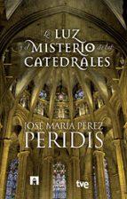 la luz y el misterio de las catedrales jose maria peridis perez 9788467007831