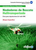 nadadores de rescate heliotransportado. guia para tripulaciones de vuelo sar. bloque especifico. formacion profesional para el empleo 9788467658231