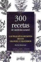 los pequeños secretos de los grandes curanderos: 300 recetas de m edicina natural michel bomtemps 9788474321531