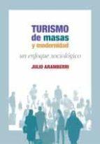 turismo de masas y modernidad: un enfoque sociologico-julio aramberri-9788474765731