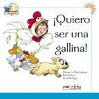 ¡quiero ser una gallina! (colega lee libro 3) ele para ñiños (6-8 años)-elena garcia hortelano-9788477116431