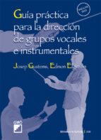 guia practica para la direccion de grupos vocales e instrumentale s-josep gustems-edmon elgstrom-9788478276431