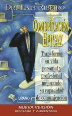 la comunicacion eficaz: transforme su vida personal y profesional mejorando su capacidad de comunicacion-lair ribeiro-9788479534431