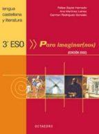 para imaginar(nos). 3º e.s.o.: lengua castellana y literatura-hernado zayas-ana martinez lainez-carmen rodriguez gonzalo-9788480635431