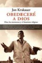 obedecere a dios: dios, los mormones y el fanatismo religioso jon krakauer 9788483076231