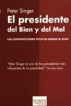 el presidente del bien y del mal: las contradicciones eticas de g eorge w. bush-peter singer-9788483109731