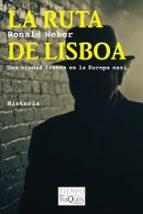 la ruta de lisboa: una ciudad franca en la europa nazi-ronald weber-9788483838631