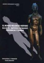 el mundo religioso hispano bajo el imperio romano: pervivencias y cambios liborio hernandez guerra 9788484484431