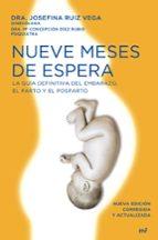 nueve meses de espera: la guia definitiva del embarazo, parto y p ostparto-josefina ruiz vega-m concepcion diez rubio-9788484607731