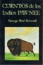 cuentos de los indios pawnee (2ª ed.)-george bird grinnell-9788485639731