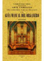 arte completo del constructor de órganos, ó sea, guía manual del organero (4 tomos) (ed. facsimil) mariano tafall y miguel 9788490015131