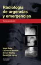 radiología de urgencias y emergencias, 3ª ed. nigel raby 9788490227831