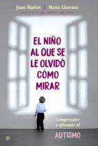 el niño al que se le olvidó cómo mirar (ebook)-juan martos-maria llorente-9788490609231