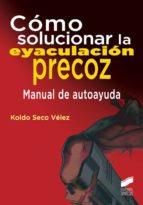 cómo solucionar la eyaculación precoz (ebook)-koldo seco velez-9788490778531