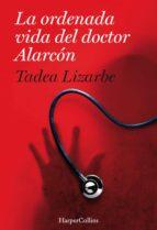la ordenada vida del doctor alarcón (ebook) tadea lizarbe horcada 9788491392231
