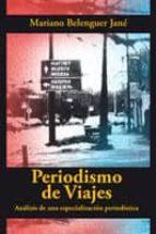 periodismo de viajes. analisis de una especializacion periodistic a mariano belenguer jane 9788493225131