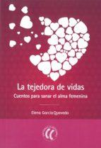 la tejedora de vidas: cuentos para sanar el alma femenina-elena garcia quevedo-9788494274831