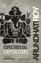 El libro de Espectros del capitalismo autor ARUNDHATI ROY PDF!