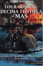 los raids de la decima flotilla mas: acciones de comandos navales italianos en el siglo xx esteban perez bolivar 9788494497131