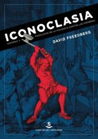iconoclasia: historia y psicologia de la violencia contra las imagenes-david freedberg-9788494735431
