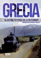 grecia: la ultima victoria de la bltizkrieg-rodrigo garcía-muñoz vaquero-9788494739231