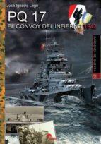 pq 17. el convoy del infierno 1942 jose ignacio lago marin 9788494891731