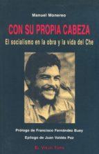 con su propia cabeza: el socialismo en la obra y la vida del che-manuel monereo-9788495224231
