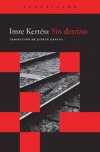 sin destino-imre kertesz-9788496489431