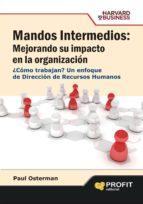 mandos intermedios: mejorando su impacto en la organizacion: un e nfoque de direccion de recursos humanos-paul osterman-9788496998131