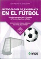 metodologia de enseñanza en el futbol: materiales adecuados para la formacion de tecnicos deportivos en futbol-ivan rafael diaz infantes-antonio s. piernas cardenas-9788497293631