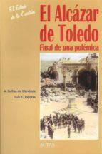 el alcazar de toledo: final de una polemica (2ª ed.) (el estado d e la cuestion, 7)-luis eugenio togores sanchez-alfonso bullon de mendoza-9788497390231
