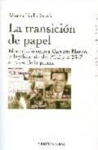 la transicion de papel: el atentado contra carrero blanco, la leg alizacion del pce y el 23-f atraves de la prensa-alfonso pinilla garcia-9788497428231