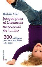 juegos para el bienestar emocional de tu hijo barbara sher 9788497547031