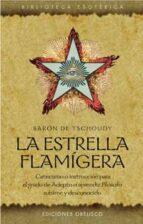 la estrella flamigera: catecismo o instruccion para el grado de a depto o aprendiz filosofo sublime y desconocido theodore, baron de tschoudy henri 9788497771931