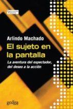 El libro de El sujeto en la pantalla: la aventura del espectador, del deseo a la accion autor ARLINDO MACHADO PDF!
