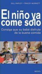 el niño ya come solo: consiga que su bebe disfrute de la buena co mida-gill rapley-9788497991131