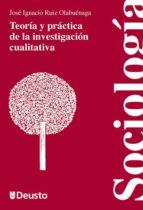 teoria y practica de la investigacion cualitativa jose ignacio ruiz olabuenaga 9788498303131