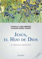 jesus, el hijo de dios: el mensaje cristiano (guias pedagogicas n º 2)-gonzalo lobo mendez-9788498403831