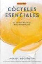 cocteles esenciales: el arte de mezclar bebidas perfectas dale degroff 9788498741131