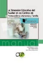 LA DIMENSION EDUCATIVA DEL AUXILIAR EN LOS CENTROS DE PROTECCION A MENORES Y FAMILIA. FORMACION