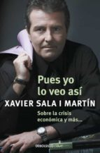 pues yo lo veo asi: sobre la crisis economica y mas xavier sala i martin 9788499087931