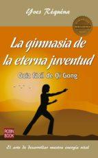 la gimnasia de la eterna juventud: guia facil que qi gong yves requena 9788499173931