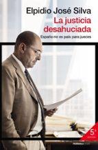 la justicia desahuciada: españa no es pais para jueces-elpidio jose silva-9788499422831