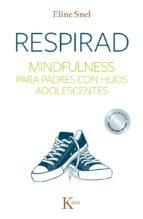 respirad: mindfulness para padres con hijos adolescentes-eline snel-9788499884431