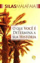 o que você é determina a sua história (ebook)-silas malafaia-9788576895831