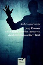 jerry comano e la storia più assurda e spaventosa che abbiate mai sentito, vi dico! (ebook) 9788856785531